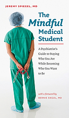 The mindful medical student a psychiatrist's guide to staying who you are while becoming who you want to be