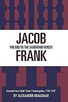 "Jacob Frank : the end to the Sabbataian heresy : translated from Polish ""Frank i frankisci polscy, 1726-1816"""