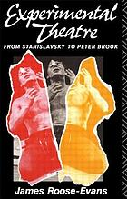 Experimental theatre : from Stanislavsky to Peter Brook