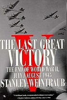 The last great victory : the end of World War II, July/August 1945