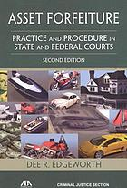 Asset forfeiture : practice and procedure in state and federal courts