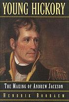 Young Hickory : the making of Andrew Jackson
