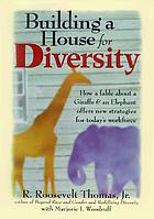 Building a house for diversity : how a fable about a giraffe & an elephant offers new strategies for today's workforce