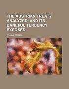The Austrian treaty analyzed and its baneful tendency exposed