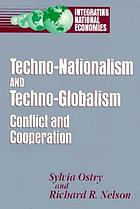 Techno-nationalism and techno-globalism : conflict and cooperation