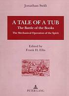 A tale of a tub, to which is added The battle of the books, and the Mechanical operation of the spirit. Together with the history of Martin, Wotton's Observations upon the Tale of a tub, Curll's Complete key, etc. The whole edited with an introd. and notes historical and explanatory