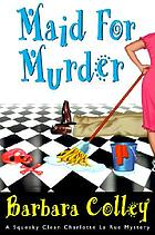 Maid for murder : a squeaky clean Charlotte LaRue mystery