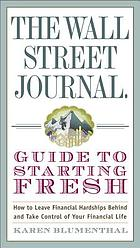 The Wall Street journal guide to starting fresh : how to leave financial hardships behind and take control of your financial life