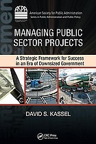 Managing public sector projects : a strategic framework for success in an era of downsized government