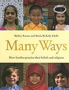Many ways : how families practice their beliefs and religions