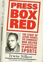 Press box red : the story of Lester Rodney, the communist who helped break the color line in American sports