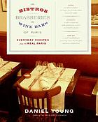 The bistros, brasseries, and wine bars of Paris : everyday recipes from the real Paris
