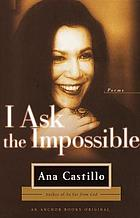 I ask the impossible : poems