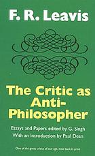 The critic as anti-philosopher : essays & papers