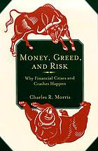 Money, greed, and risk : why financial crises and crashes happen