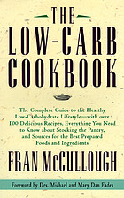 The low-carb cookbook : the complete guide to the healthy low-carbohydrate lifestyle : with over 100 delicious recipes, everything you need to know about stocking the pantry, and sources for the best prepared foods and ingredients