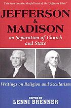 Jefferson & Madison on separation of church and state : writings on religion and secularism