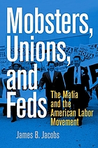 Mobsters, unions, and feds : the Mafia and the American labor movement