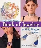 The girls' world book of jewelry : 50 cool designs to make