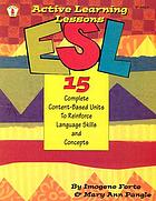 ESL : active learning lessons : 15 complete content-based units to reinforce language skills and concepts