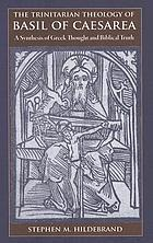 The trinitarian theology of Basil of Caesarea a synthesis of Greek thought and biblical truth
