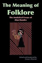 The meaning of folklore : the analytical essays of Alan Dundes