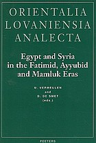 Egypt and Syria in the Fatimid, Ayyubid, and Mamluk eras : proceedings of the 1st, 2nd, and 3rd international colloquium organized at the Katholieke Universiteit Leuven in May 1992, 1993, and 1994