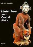 Masterpieces from Central Africa : the Tervuren Museum