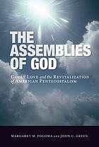 The Assemblies of God : Godly love and the revitalization of American Pentecostalism