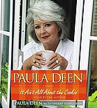 Paula Deen : it ain't all about the cookin' : a memoir