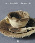 "Meret Oppenheim : retrospective : ""an enormously tiny bit of a lot"""