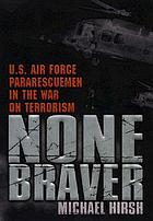 None braver : U.S. Air Force pararescuemen in the War on Terrorism