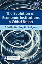 The evolution of economic institutions a critical reader