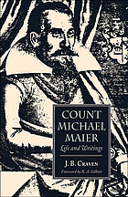 Count Michael Maier, doctor of philosophy and of medicine, alchemist, Rosicrucian, mystic, 1568-1622: life and writingsCount Michael Maier : life and writings