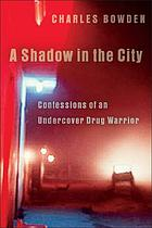 A shadow in the city : confessions of an undercover drug warrior