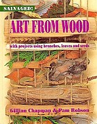 Art from wood : with projects using branches, leaves, and seeds