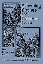 Scheming papists and Lutheran fools : five Reformation satires