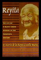 Reyita : the life of a Black Cuban woman in the twentieth century