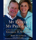 My father, my president a personal account of the life of George H.W. Bush