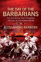 The day of the Barbarians : the first battle in the fall of the Roman Empire