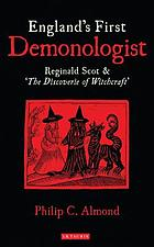 England's first demonologist : Reginald Scot & 'The Discoverie of Witchcraft'