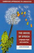 The seeds of speech : language origin and evolution