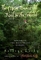 The most beautiful roof in the world : exploring the rainforest canopy