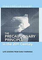 The precautionary principle in the 20th century : late lessons from early warnings