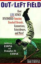 Out of left field : over 1,134 newly discovered amazing baseball records, connections, coincidences, and more!Out of left field : over 1,000 amazing baseball facts you've never seen before