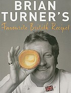 Brian Turner's favourite British recipes : classic dishes from Yorkshire pudding to spotted dick