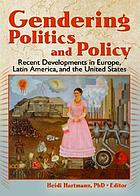 Gendering politics and policy : recent developments in Europe, Latin America, and the United States
