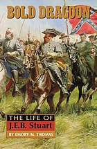 Bold dragoon : the life of J.E.B. Stuart
