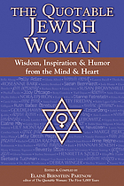 The quotable Jewish woman : wisdom, inspiration & humor from the mind and heart