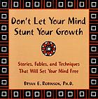 Don't let your mind stunt your growth : stories, fables, and techniques that will set your mind free
